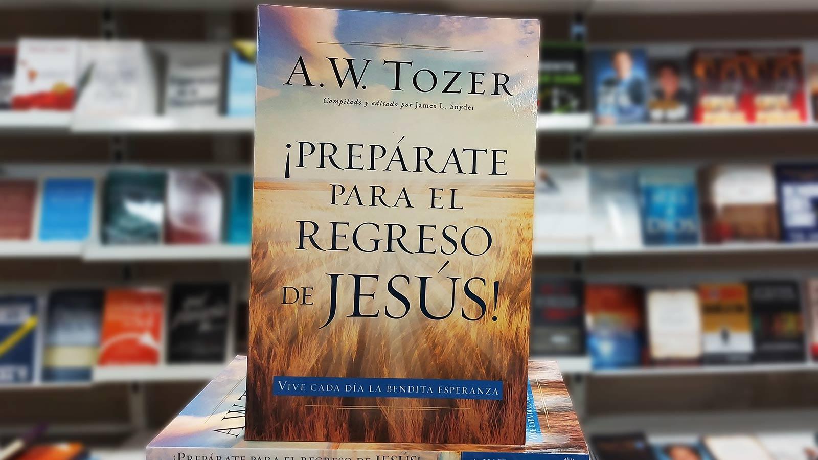 libro-tozer-preparate-para-el-regreso-de-Jesús